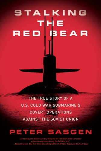 Peter Sasgen Stalking The Red Bear The True Story Of A U.S. Cold War Submarine's Cov