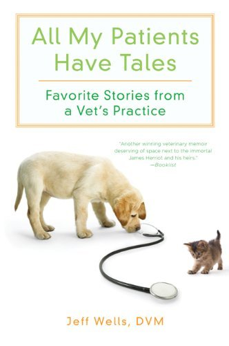 Jeff Wells All My Patients Have Tales Favorite Stories From A Vet's Practice