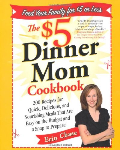 Erin Chase The $5 Dinner Mom Cookbook 200 Recipes For Quick Delicious And Nourishing