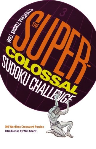 Will Shortz Will Shortz Presents The Super Colossal Sudoku Cha 300 Wordless Crossword Puzzles