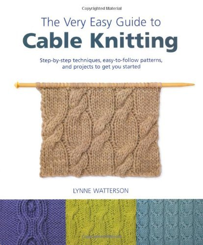Lynne Watterson The Very Easy Guide To Cable Knitting Step By Step Techniques Easy To Follow Patterns