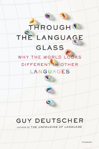 Guy Deutscher Through The Language Glass Why The World Looks Different In Other Languages