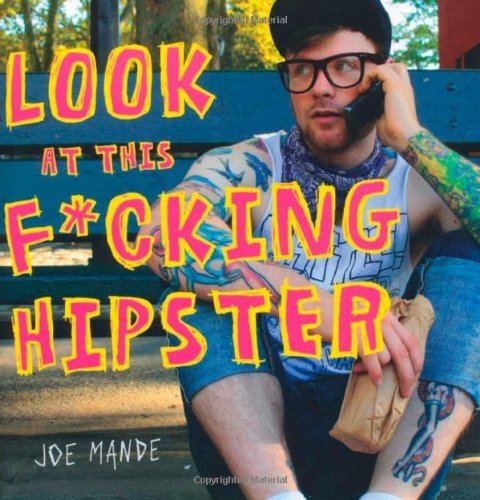 Joe Mande Look At This F*cking Hipster