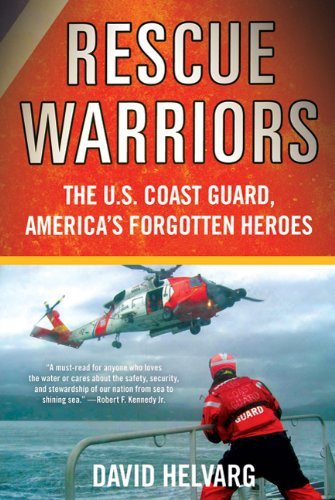 David Helvarg Rescue Warriors The U.S. Coast Guard America's Forgotten Heroes
