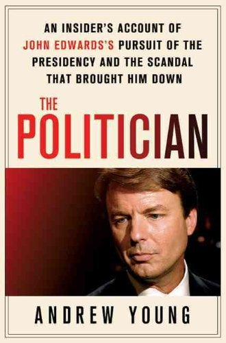 Andrew Young Politician The An Insider's Account Of John Edwards's Pursuit Of