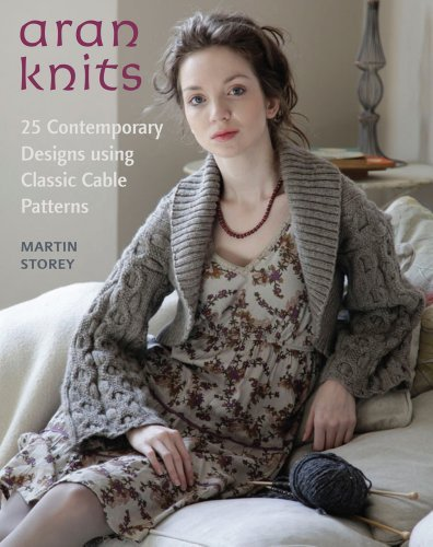 Martin Storey Aran Knits 23 Contemporary Designs Using Classic Cable Patte