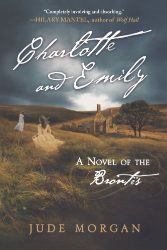 Jude Morgan Charlotte And Emily A Novel Of The Brontes