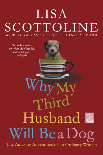 Lisa Scottoline Why My Third Husband Will Be A Dog The Amazing Adventures Of An Ordinary Woman