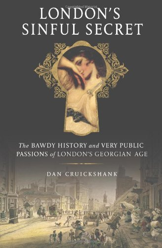 Dan Cruickshank London's Sinful Secret The Bawdy History And Very Public Passions Of Lon