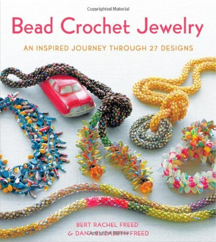 Bert Rachel Freed Bead Crochet Jewelry An Inspired Journey Through 27 Designs