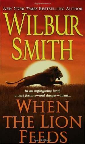 Wilbur Smith When The Lion Feeds A Courtney Family Novel