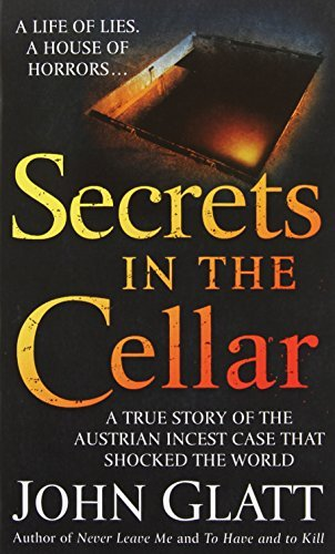 John Glatt Secrets In The Cellar The True Story Of The Austrian Incest Case That S