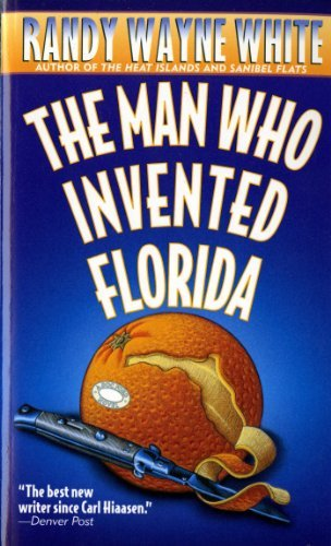 Randy Wayne White The Man Who Invented Florida A Doc Ford Novel