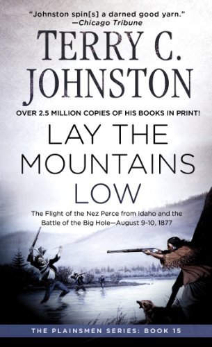 Terry C. Johnston Lay The Mountains Low The Flight Of The Nez Perce From Idaho And The Ba