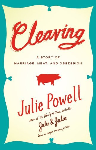 Julie Powell Cleaving A Story Of Marriage Meat And Obsession