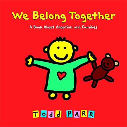 Todd Parr We Belong Together A Book About Adoption And Families