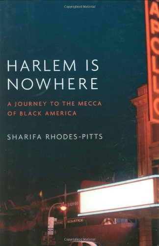 Sharifa Rhodes Pitts Harlem Is Nowhere A Journey To The Mecca Of Black America