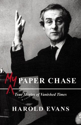 Harold Evans My Paper Chase True Stories Of Vanished Times