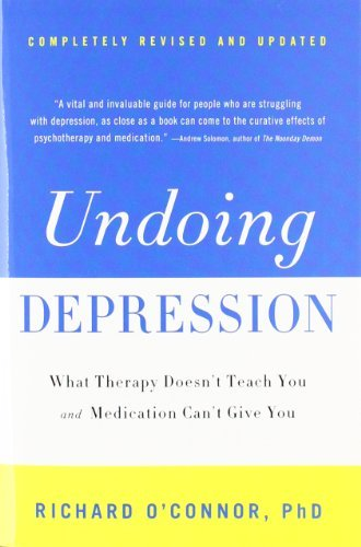 Richard O'connor Undoing Depression What Therapy Doesn't Teach You And Medication Can 0002 Edition;revised Update