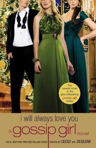 Cecily Von Ziegesar Gossip Girl I Will Always Love You A Gossip Girl Novel