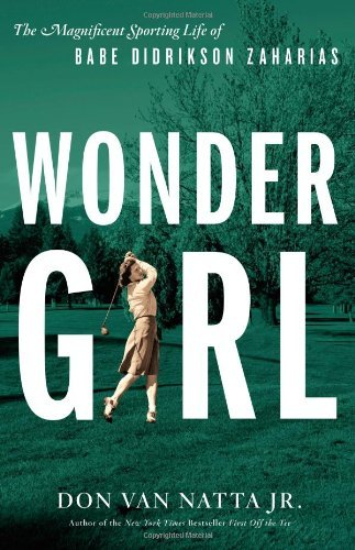 Van Natta Don Jr. Wonder Girl The Magnificent Sporting Life Of Babe Didrikson Z