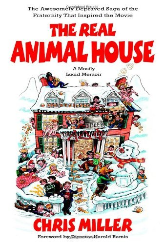 Chris Miller Real Animal House The Awesomely Depraved Saga