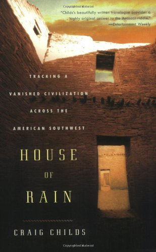 Craig Childs House Of Rain Tracking A Vanished Civilization Across The Ameri
