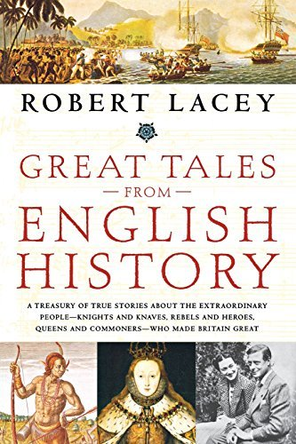 Robert Lacey Great Tales From English History A Treasury Of True Stories About The Extraordinar