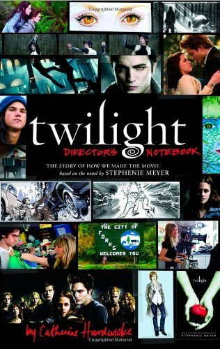 Catherine Hardwicke Twilight Director's Notebook The Story Of How We Made The