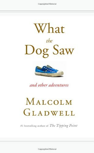 Malcolm Gladwell What The Dog Saw And Other Adventures