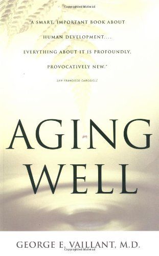 George E. Vaillant Aging Well Surprising Guideposts To A Happier Life From The