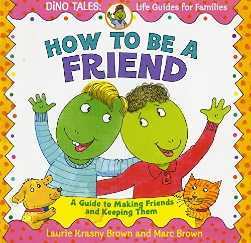 Laurie Krasny Brown How To Be A Friend A Guide To Making Friends And Keeping Them