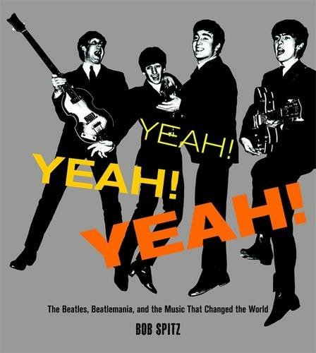 Bob Spitz Yeah! Yeah! Yeah! The Beatles Beatlemania And The Music That Chan