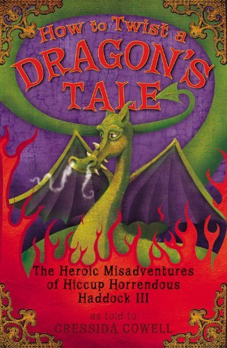 Cressida Cowell How To Twist A Dragon's Tale The Heroic Misadventures Of Hiccup The Viking