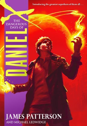 James Patterson The Dangerous Days Of Daniel X 0002 Edition;