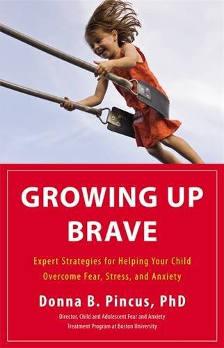 Donna B. Pincus Growing Up Brave Expert Strategies For Helping Your Child Overcome