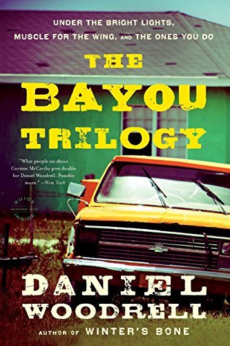 Daniel Woodrell The Bayou Trilogy Under The Bright Lights Muscle For The Wing And Omnibus