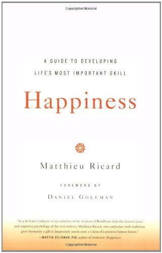 Matthieu Ricard Happiness A Guide To Developing Life's Most Important Skill