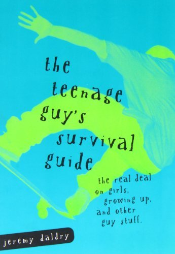Jeremy Daldry The Teenage Guy's Survival Guide The Real Deal On Girls Growing Up And Other Guy