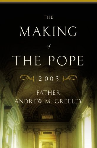 Andrew M. Greeley The Making Of The Pope 2005