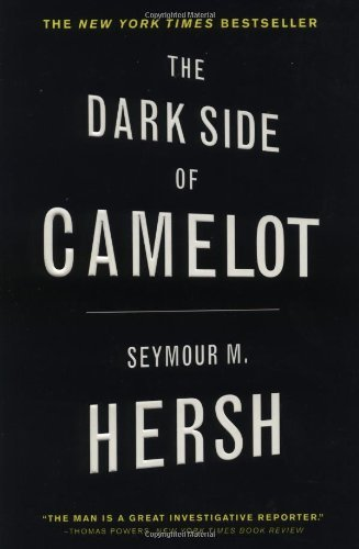 Seymour M. Hersh The Dark Side Of Camelot