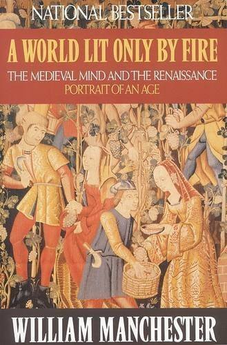 William Manchester A World Lit Only By Fire The Medieval Mind And The Renaissance Portrait O