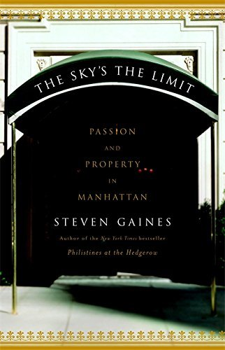 Steven Gaines Sky's The Limit Passion & Property In Manhattan