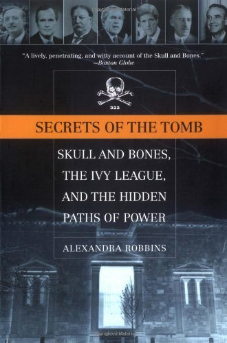 Alexandra Robbins Secrets Of The Tomb Skull And Bones The Ivy League And The Hidden P