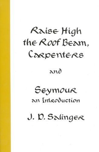 J. D. Salinger Raise High The Roof Beam Carpenters And Seymour An Introduction