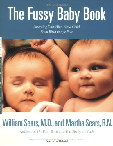 William Sears The Fussy Baby Book Parenting Your High Need Child From Birth To Age