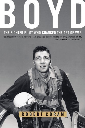 Robert Coram Boyd The Fighter Pilot Who Changed The Art Of War