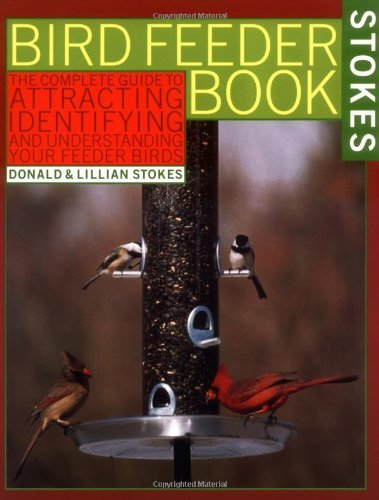 Donald W. Stokes Bird Feeder Book The Complete Guide To Attracting Identifying An