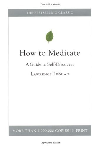 Lawrence Leshan How To Meditate A Guide To Self Discovery