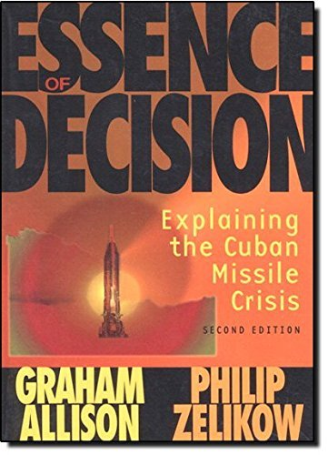 Graham T. Allison Essence Of Decision Explaining The Cuban Missile Crisis 0002 Edition;rev